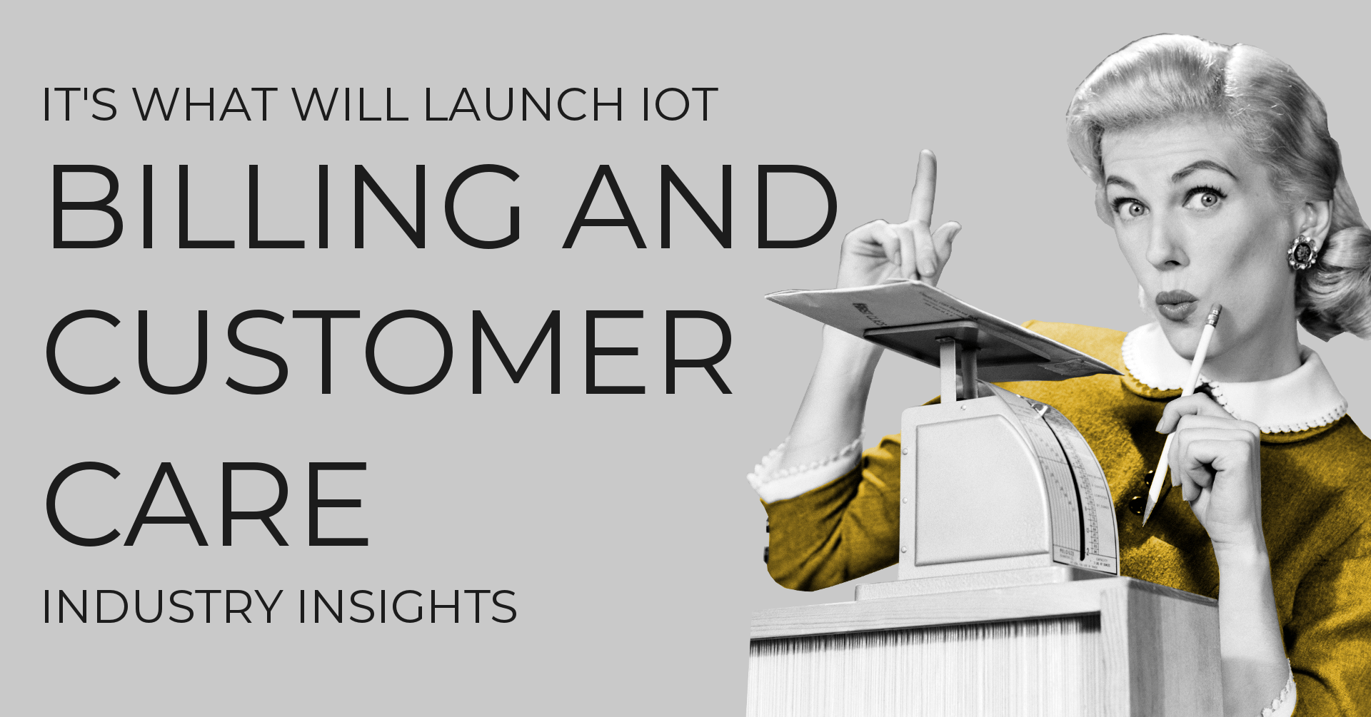 Billing and Customer Care: It's What Will Launch IoT to the Next Level