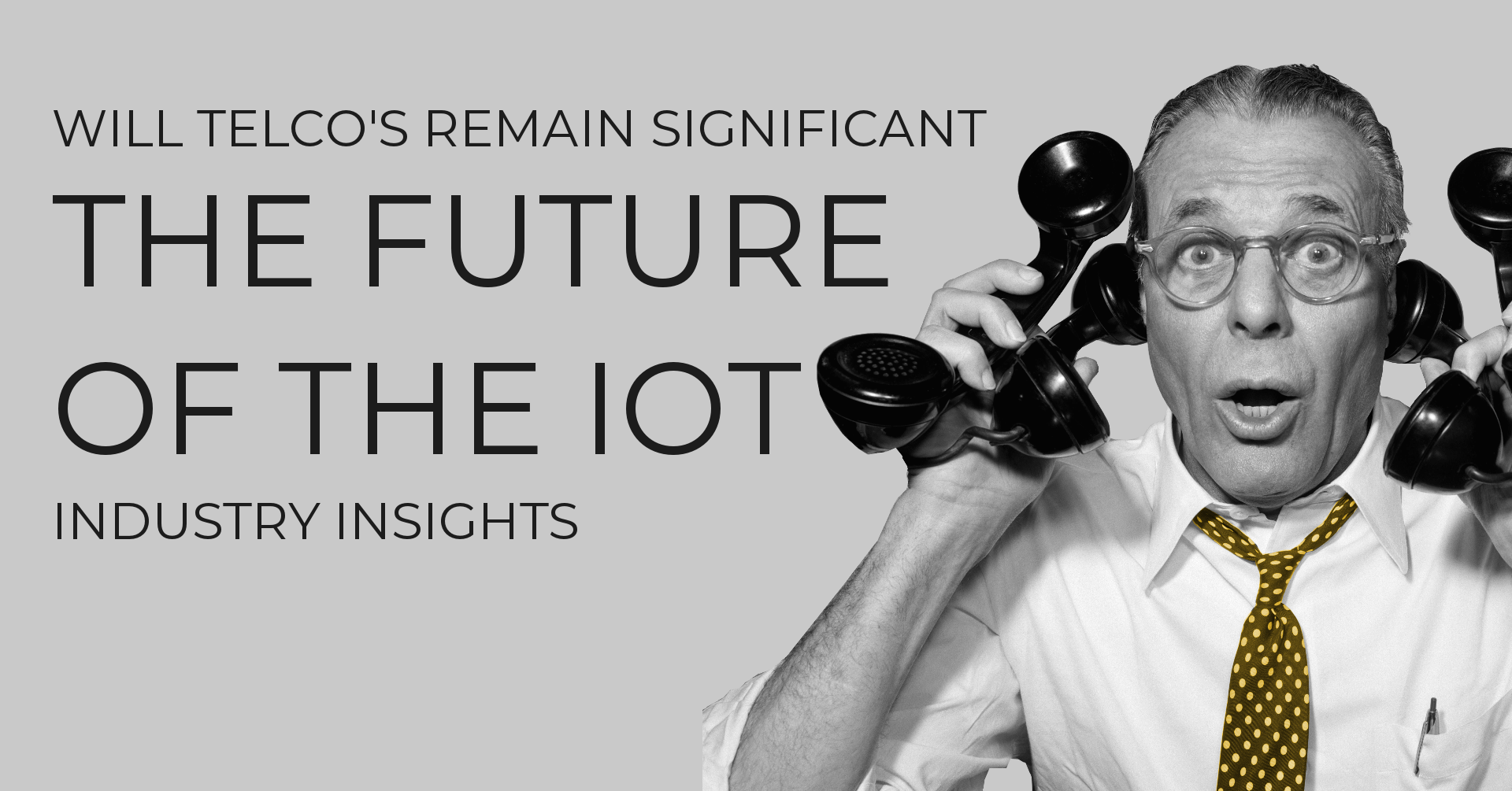 Will Telco's Continue to Remain Significant Players in the Future of the IoT?