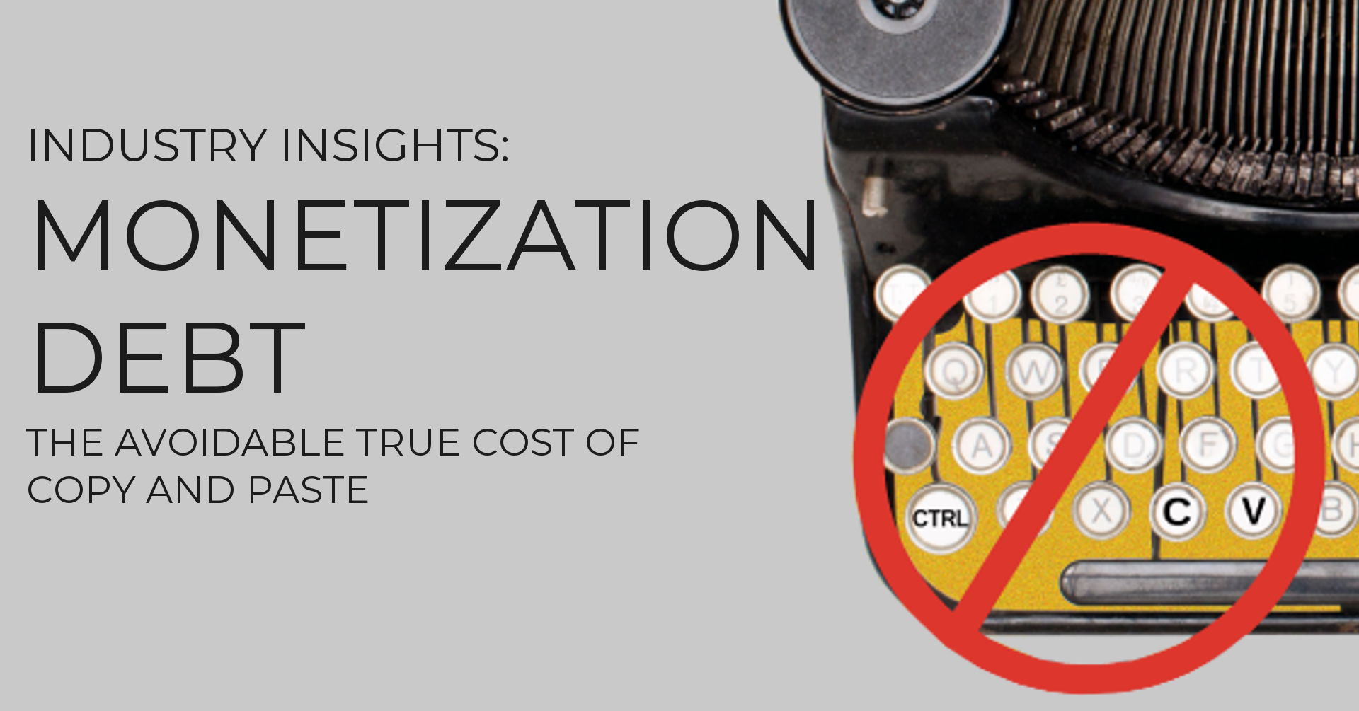 Monetization Debt, the Avoidable true cost of Copy & Paste