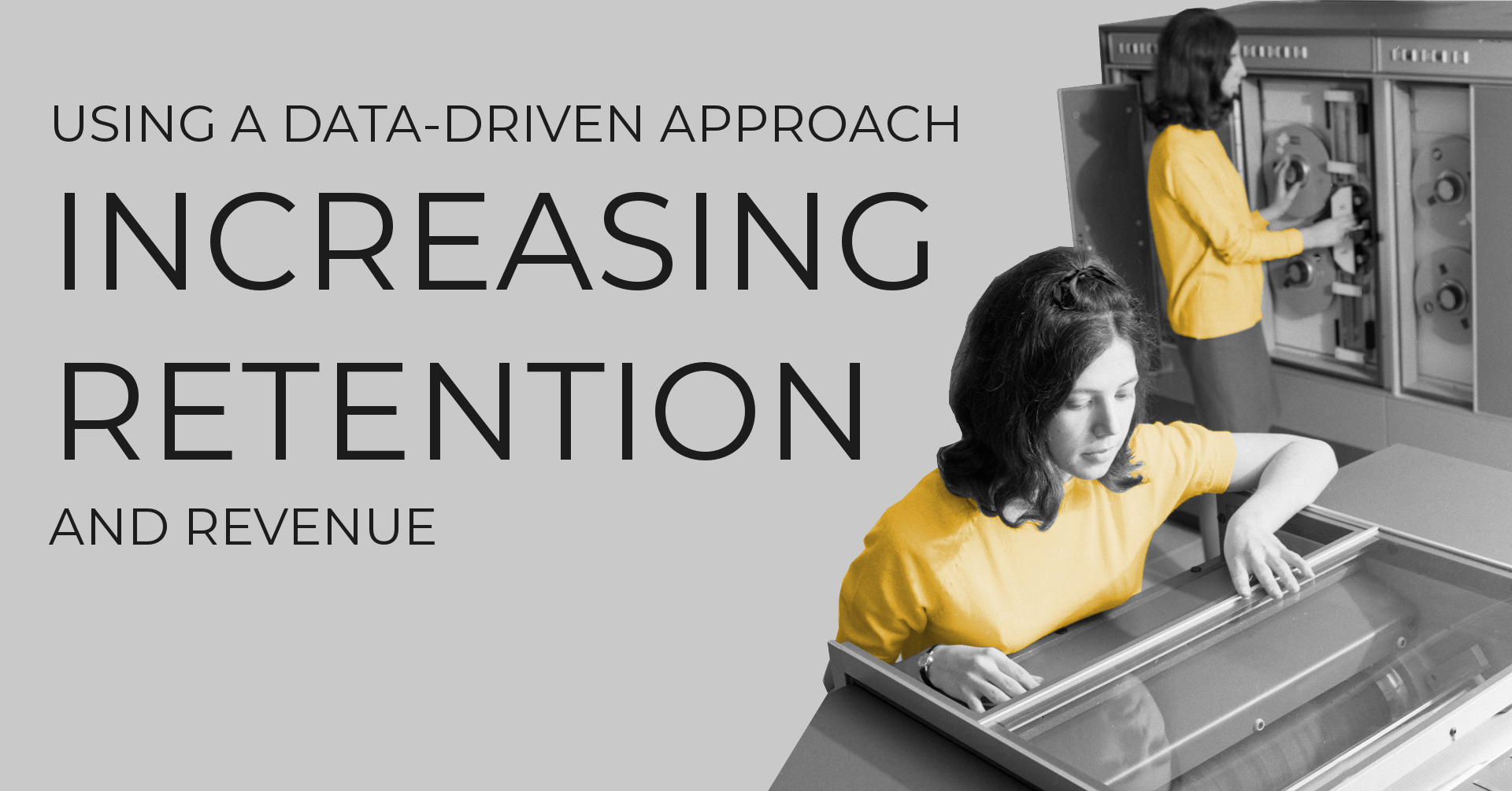 Using a Data-Driven Approach for Increasing Retention & Revenue