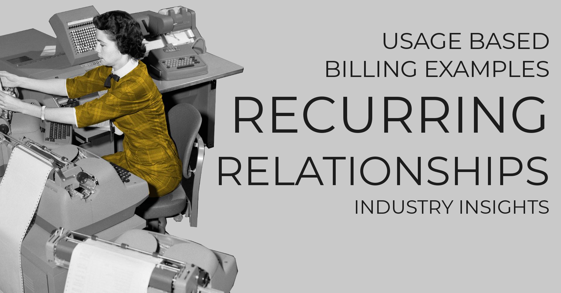 Usage Based Billing Examples that Enhance Recurring Relationships