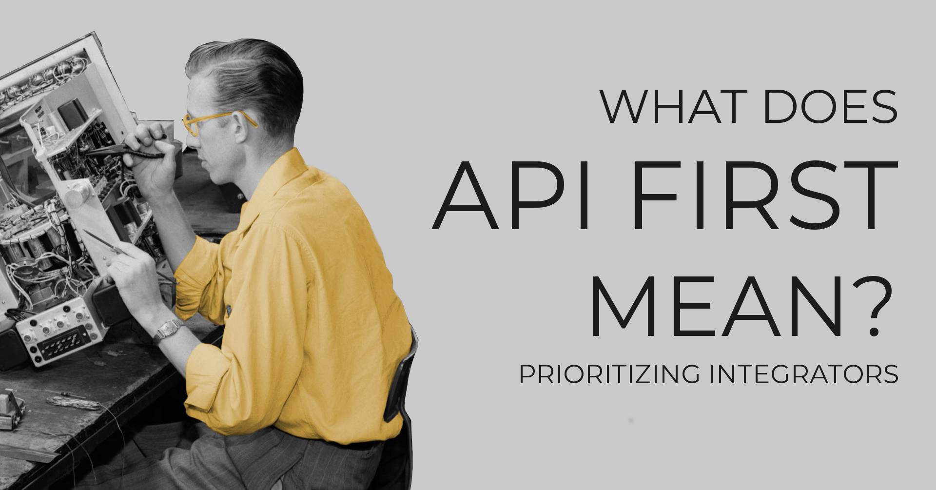 What Does API First Mean? - Prioritizing Integrators