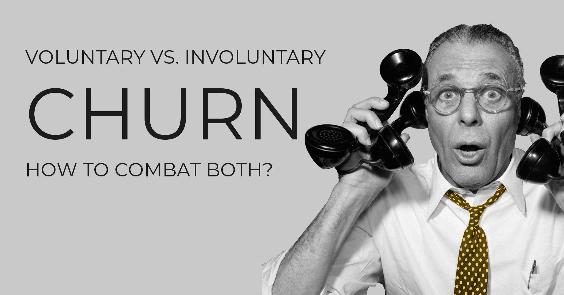 Voluntary vs. Involuntary churn - How to combat both?