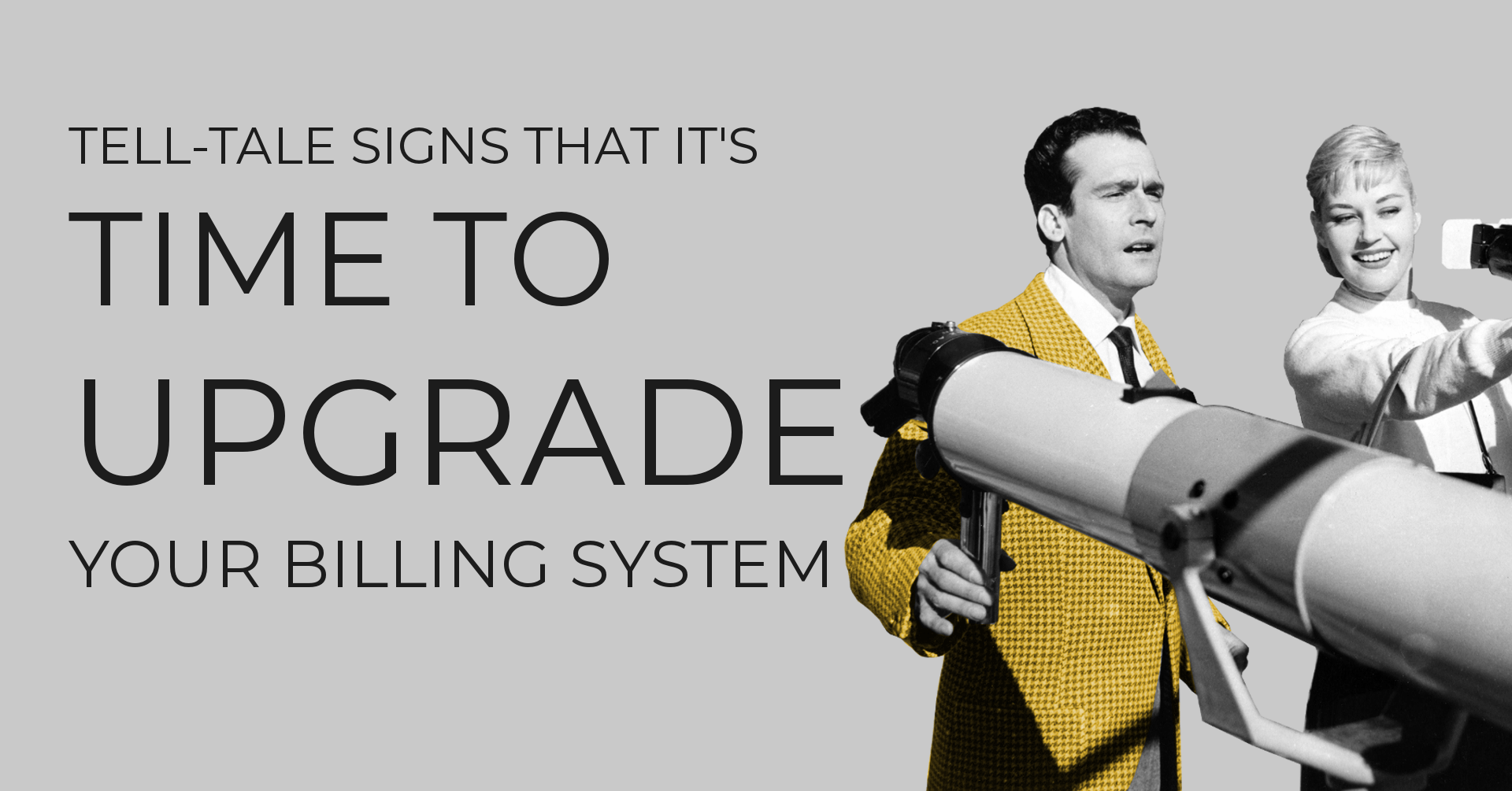 Tell-tale signs that it's time to upgrade your billing system