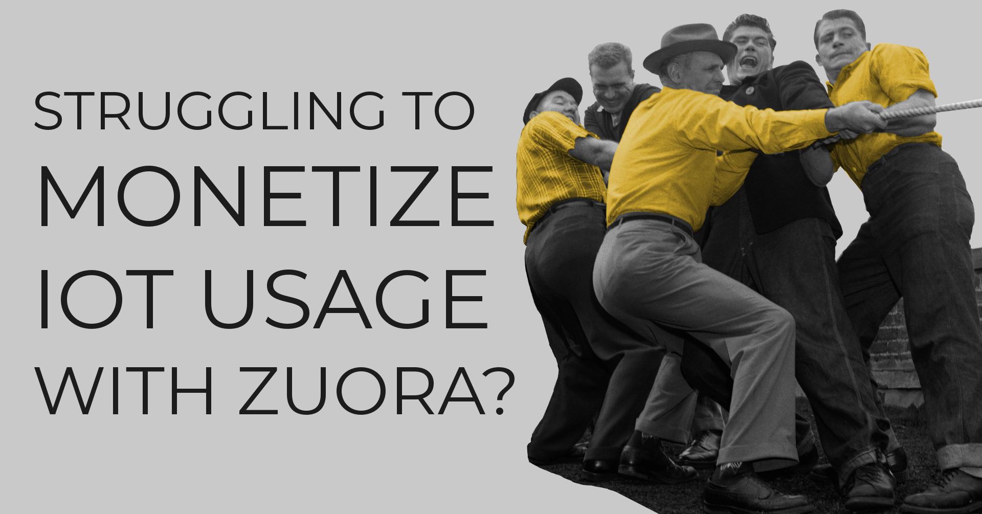 Struggling to Monetize IoT Usage with Zuora?